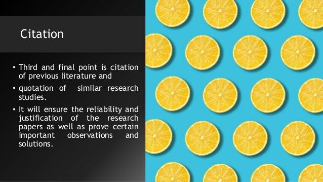 Citation • Third and final point is citation of previous literature and • quotation of similar research studies. • It will...