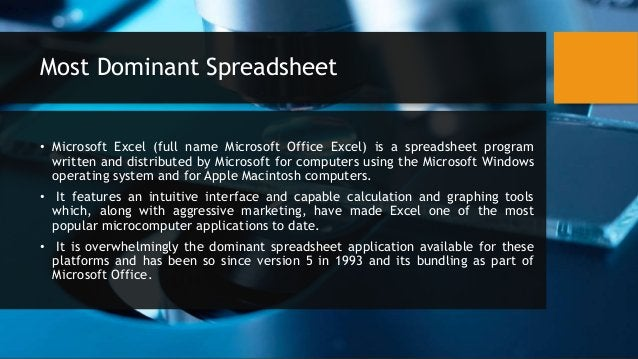 Most Dominant Spreadsheet • Microsoft Excel (full name Microsoft Office Excel) is a spreadsheet program written and distri...