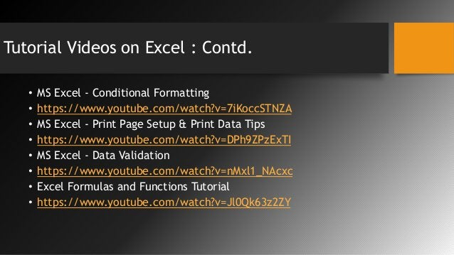 Tutorial Videos on Excel : Contd. • MS Excel - Conditional Formatting • https://www.youtube.com/watch?v=7iKoccSTNZA • MS E...