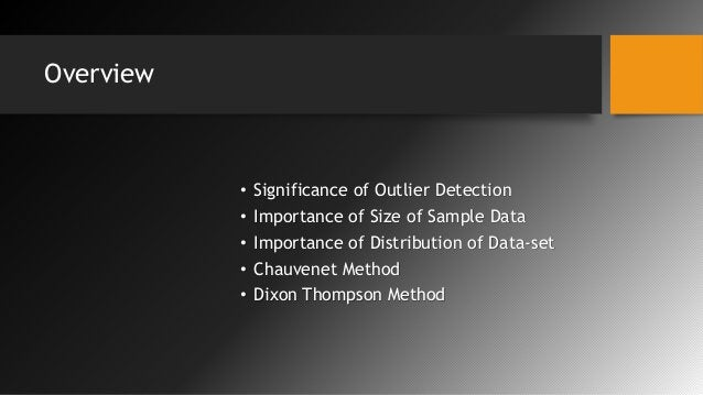 Overview • Significance of Outlier Detection • Importance of Size of Sample Data • Importance of Distribution of Data-set ...