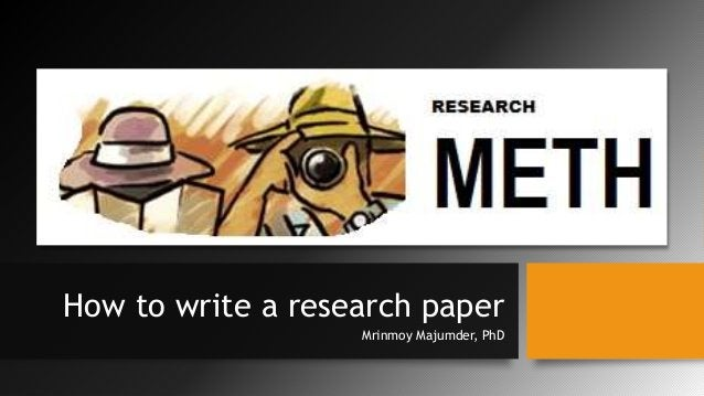 How to write a research paper Mrinmoy Majumder, PhD