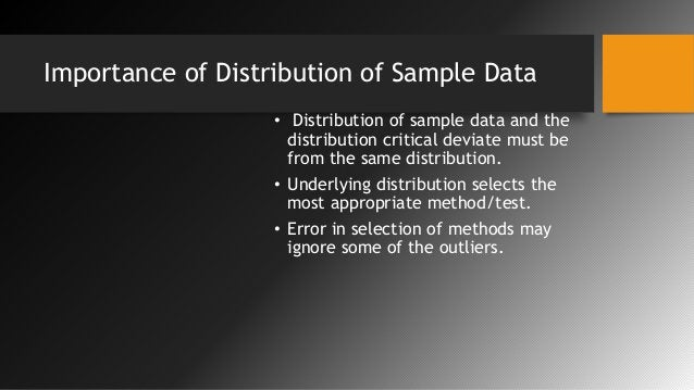 Importance of Distribution of Sample Data • Distribution of sample data and the distribution critical deviate must be from...