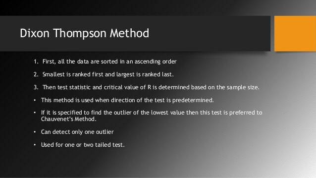 Dixon Thompson Method 1. First, all the data are sorted in an ascending order 2. Smallest is ranked first and largest is r...