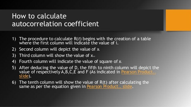 How to calculate autocorrelation coefficient 1) The procedure to calculate R(t) begins with the creation of a table where ...