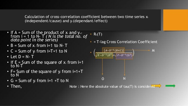Calculation of cross-correlation coefficient between two time series xi (independent/cause) and yi (dependant/effect) • If...