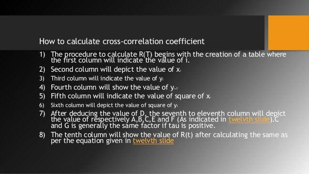 How to calculate cross-correlation coefficient 1) The procedure to calculate R(T) begins with the creation of a table wher...