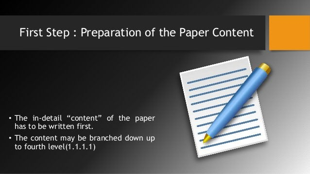 """First Step : Preparation of the Paper Content • The in-detail """"content"""" of the paper has to be written first. • The conten..."""