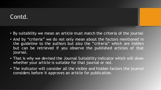 """Contd. • By suitability we mean an article must match the criteria of the journal • And by """"criteria"""" we do not only mean ..."""