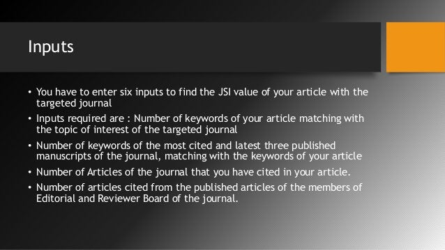 Inputs • You have to enter six inputs to find the JSI value of your article with the targeted journal • Inputs required ar...