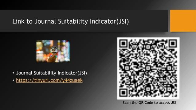 Link to Journal Suitability Indicator(JSI) • Journal Suitability Indicator(JSI) • https://tinyurl.com/y44zuaek Scan the QR...