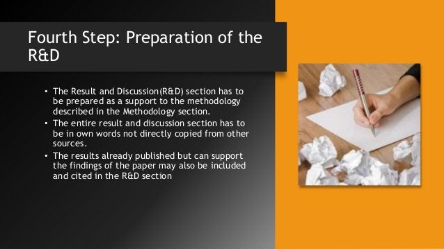 Fourth Step: Preparation of the R&D • The Result and Discussion(R&D) section has to be prepared as a support to the method...
