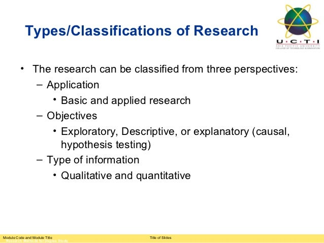 Types/Classifications of Research         • The research can be classified from three perspectives:            – Applicati...