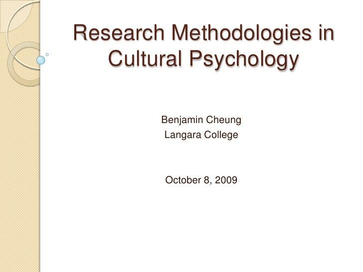 Research Methodologies in Cultural Psychology<br />Benjamin Cheung<br />Langara College<br />October 8, 2009<br />