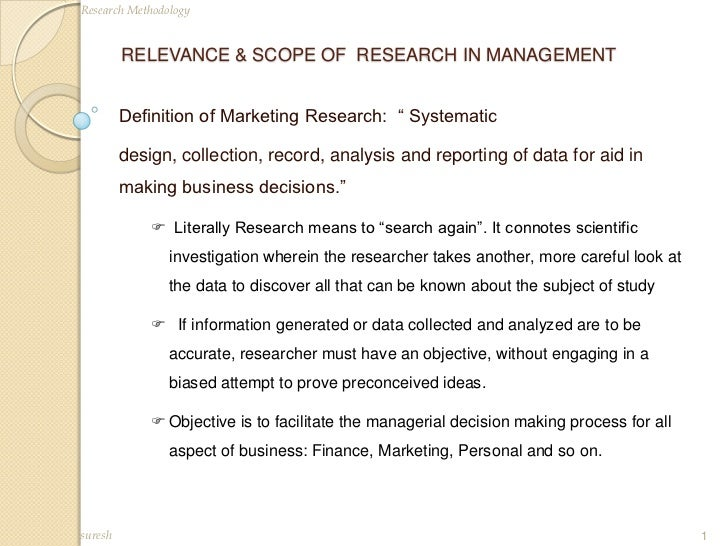 "RELEVANCE & SCOPE OF  RESEARCH IN MANAGEMENT<br />Definition of Marketing Research:  "" Systematic<br />design, collection,..."