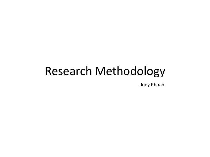 Research Methodology               Joey Phuah