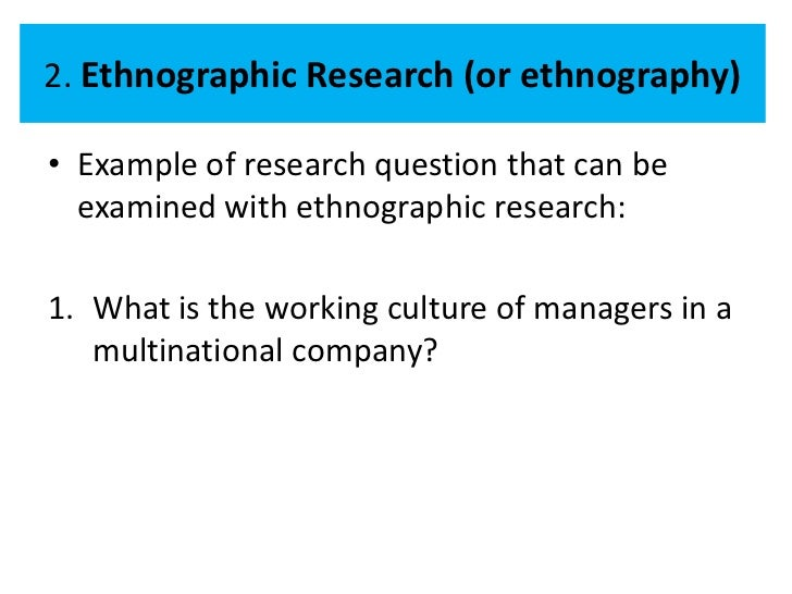 ethnographic research proposal The ethnography project: a method for increasing sensitivity in teacher candidates ethnographic research can include many different methods of data gathering.