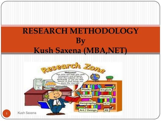 RESEARCH METHODOLOGY                  By        Kush Saxena (MBA,NET)1   Kush Saxena