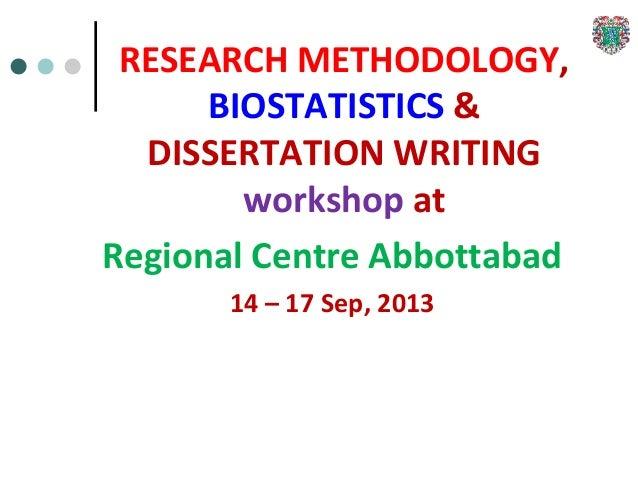 RESEARCH METHODOLOGY, BIOSTATISTICS & DISSERTATION WRITING workshop at Regional Centre Abbottabad 14 – 17 Sep, 2013