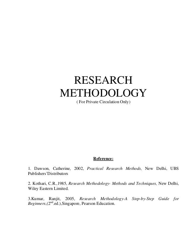 RESEARCH METHODOLOGY ( For Private Circulation Only)  Reference: 1. Dawson, Catherine, 2002, Practical Research Methods, N...