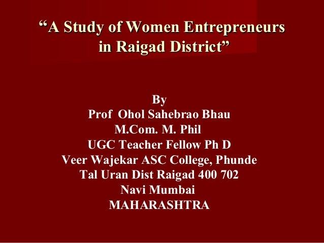 """""A Study of Women EntrepreneursA Study of Women Entrepreneurs in Raigad District""in Raigad District"" By Prof Ohol Sahebra..."