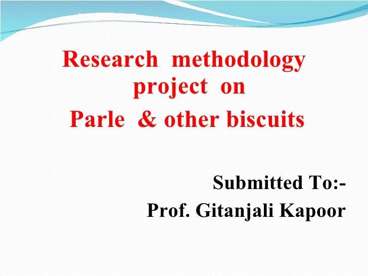 <ul><li>Research  methodology project  on </li></ul><ul><li>Parle  & other biscuits </li></ul><ul><li>Submitted To:- </li>...