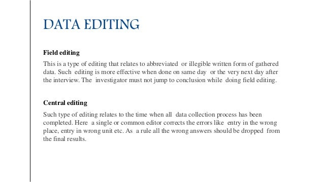 DATA EDITING Field editing This is a type of editing that relates to abbreviated or illegible written form of gathered dat...