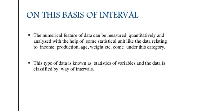 ON THIS BASIS OF INTERVAL  The numerical feature of data can be measured quantitatively and analyzed with the help of som...