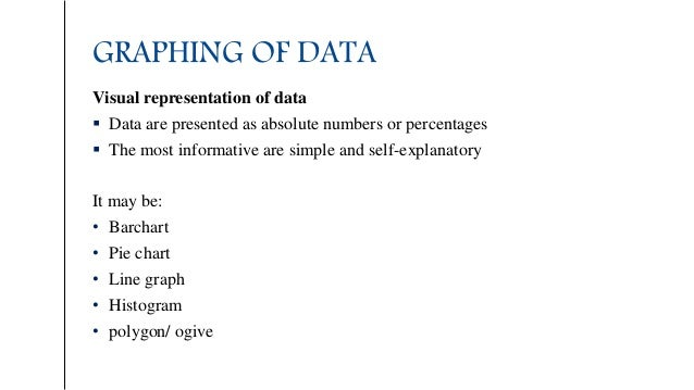 GRAPHING OF DATA Visual representation of data  Data are presented as absolute numbers or percentages  The most informat...