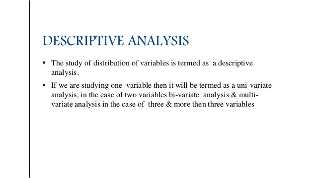 DESCRIPTIVE ANALYSIS  The study of distribution of variables is termed as a descriptive analysis.  If we are studying on...