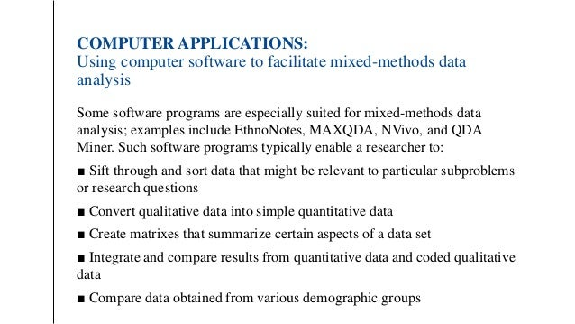 COMPUTER APPLICATIONS: Using computer software to facilitate mixed-methods data analysis Some software programs are especi...