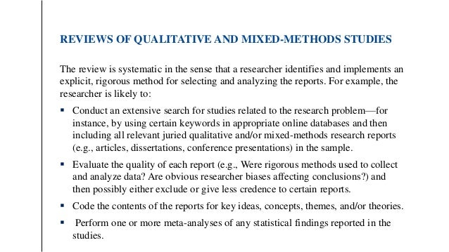 REVIEWS OF QUALITATIVE AND MIXED-METHODS STUDIES The review is systematic in the sense that a researcher identifies and im...