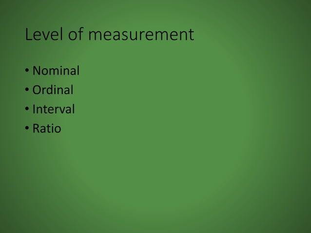 Level of measurement • Nominal • Ordinal • Interval • Ratio