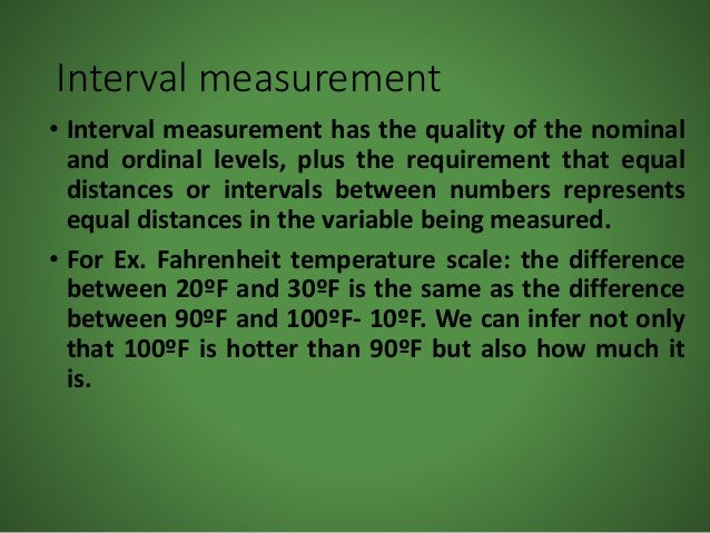 Interval measurement • Interval measurement has the quality of the nominal and ordinal levels, plus the requirement that e...