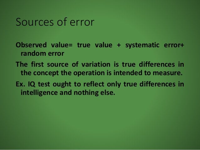 Sources of error Observed value= true value + systematic error+ random error The first source of variation is true differe...