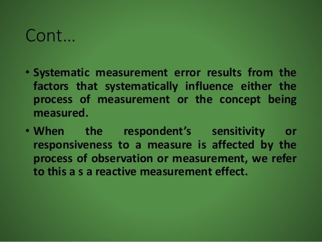 Cont… • Systematic measurement error results from the factors that systematically influence either the process of measurem...