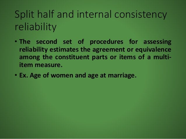 Split half and internal consistency reliability • The second set of procedures for assessing reliability estimates the agr...