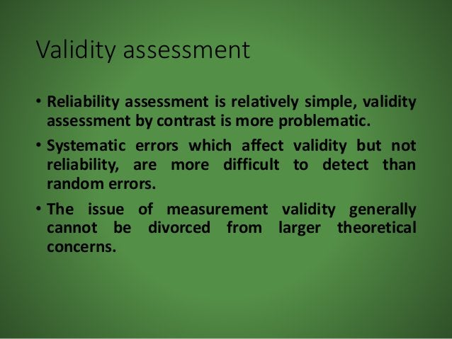 Validity assessment • Reliability assessment is relatively simple, validity assessment by contrast is more problematic. • ...