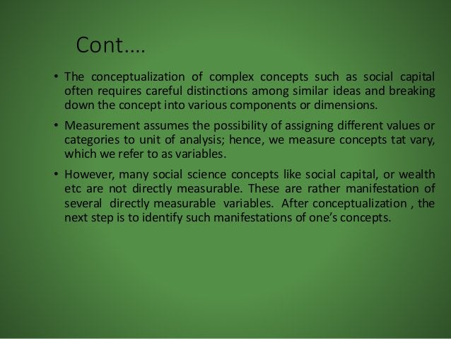 Cont.… • The conceptualization of complex concepts such as social capital often requires careful distinctions among simila...