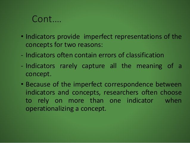 Cont.… • Indicators provide imperfect representations of the concepts for two reasons: - Indicators often contain errors o...