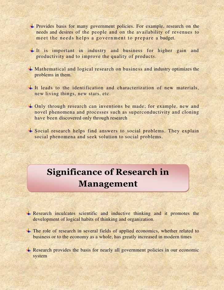 Provides basis for many government policies. For example, research on the needs and desires of the people and on the avail...