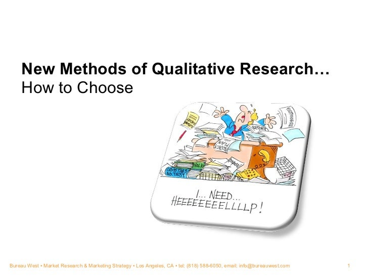 New Methods of Qualitative Research… How to Choose Bureau West  ▪  Market Research & Marketing Strategy ▪ Los Angeles, CA ...