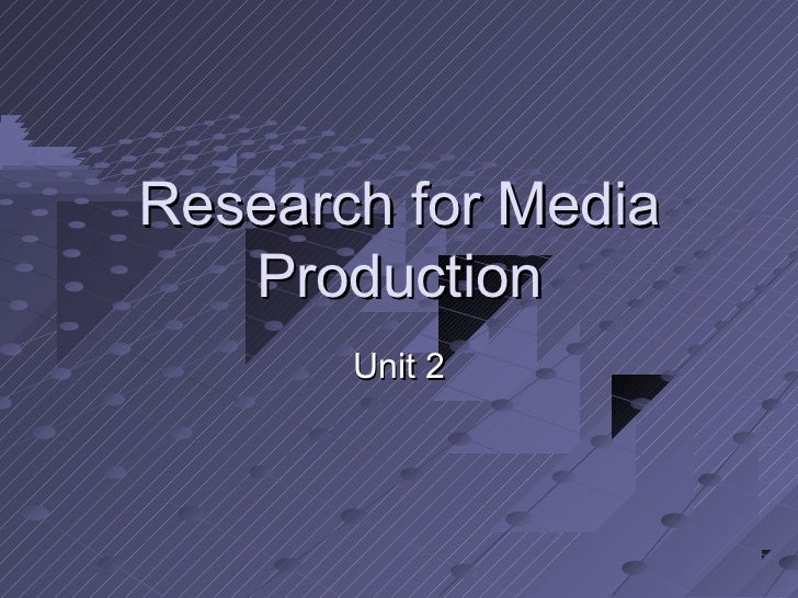 Research for Media   Production       Unit 2