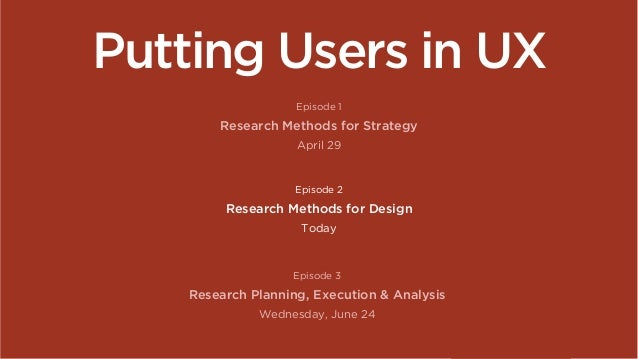 Putting Users in UX: Research Methods for Design Slide 2