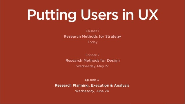 Putting Users in UX: Research Methods for Strategy Slide 3