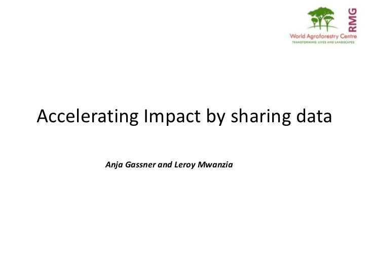Accelerating Impact by sharing data        Anja Gassner and Leroy Mwanzia