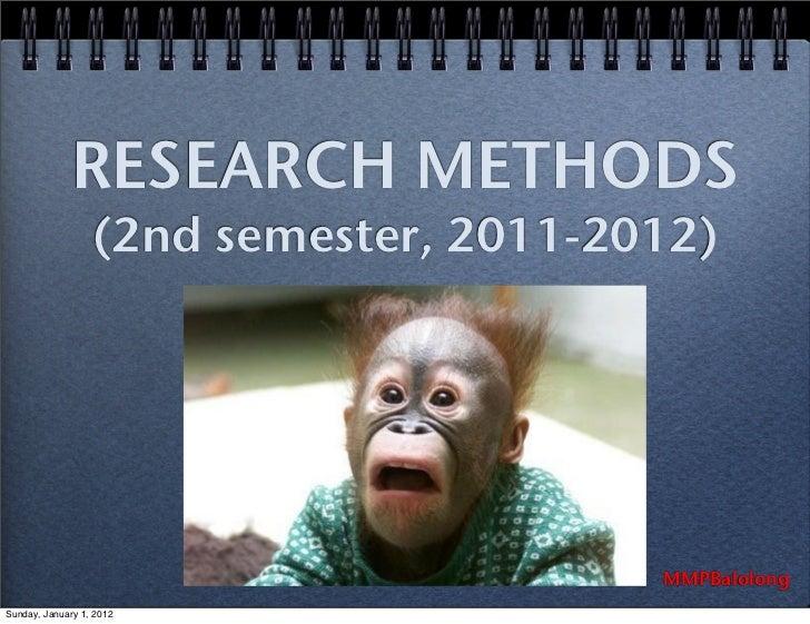 RESEARCH METHODS                  (2nd semester, 2011-2012)                                        MMPBalolongSunday, Janu...