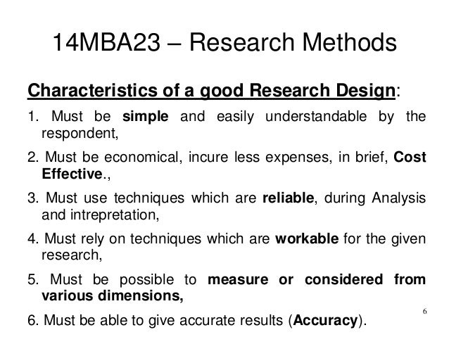 characteristics of good research Characteristics of research from wikiversity jump to navigation jump to search features of research empirical - based on observations and experimentation on theories systematic - follows orderly and sequential procedure controlled - all variables except those that are tested/experimented upon are kept constant.