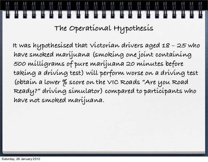 The Operational Hypothesis       It was hypothesised that Victorian drivers aged 18 – 25 who       have smoked marijuana (...