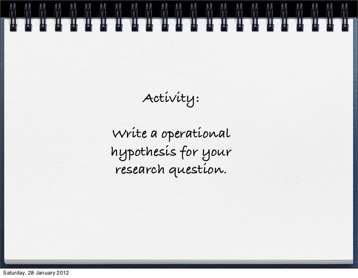Activity:                            Write a operational                            hypothesis for your                   ...