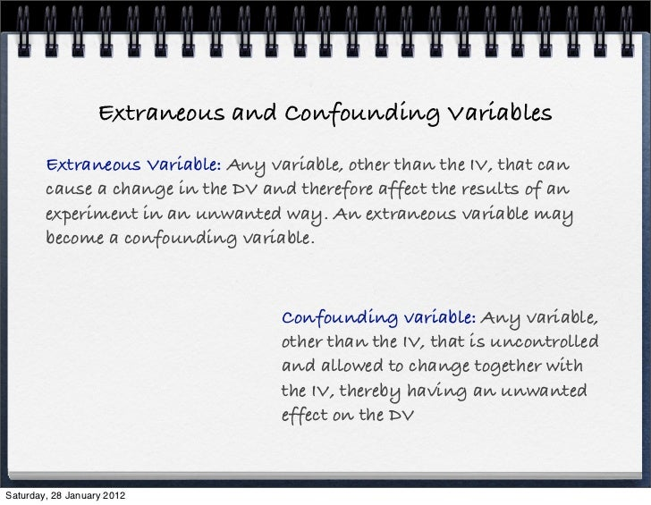 Extraneous and Confounding Variables        Extraneous Variable: Any variable, other than the IV, that can        cause a ...